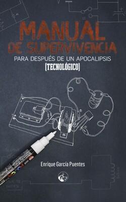 Manual de supervivencia para después de un apocalipsis (tecnológico)