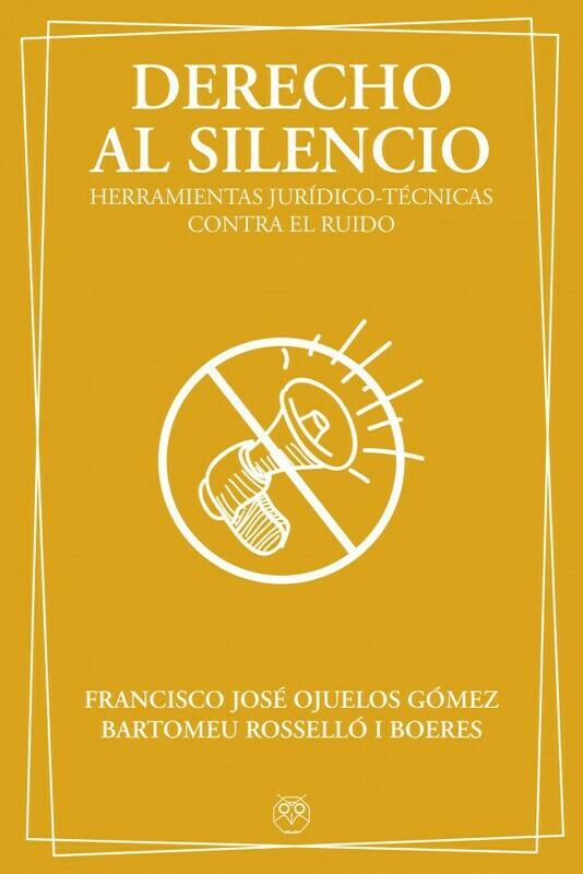 DERECHO AL SILENCIO (Herramientas jurídico-técnicas contra el ruido)