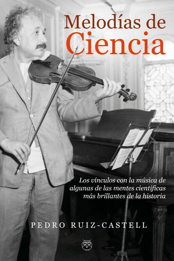 Melodías de ciencia (Los vínculos con la música de algunas de las mentes científicas más brillantes de la historia)