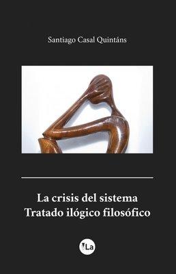 La crisis del sistema. Tratado ilógico filosófico
