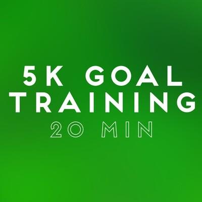 5k Goal Training: 20 min