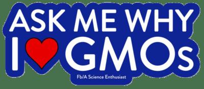 Ask me why I <3 GMOs