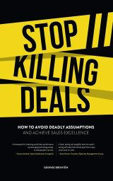 Stop Killing Deals – How to Avoid Deadly Assumptions and Achieve Sales Excellence