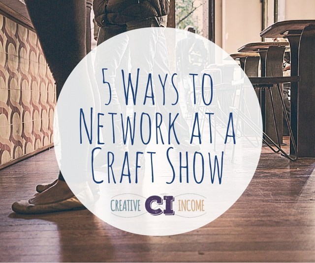 5 Ways to Network at a Craft Show