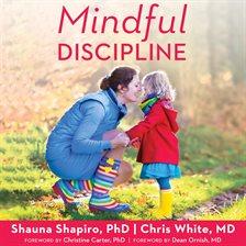 Mindful Discipline Audiobook By Shauna L Shapiro Phd