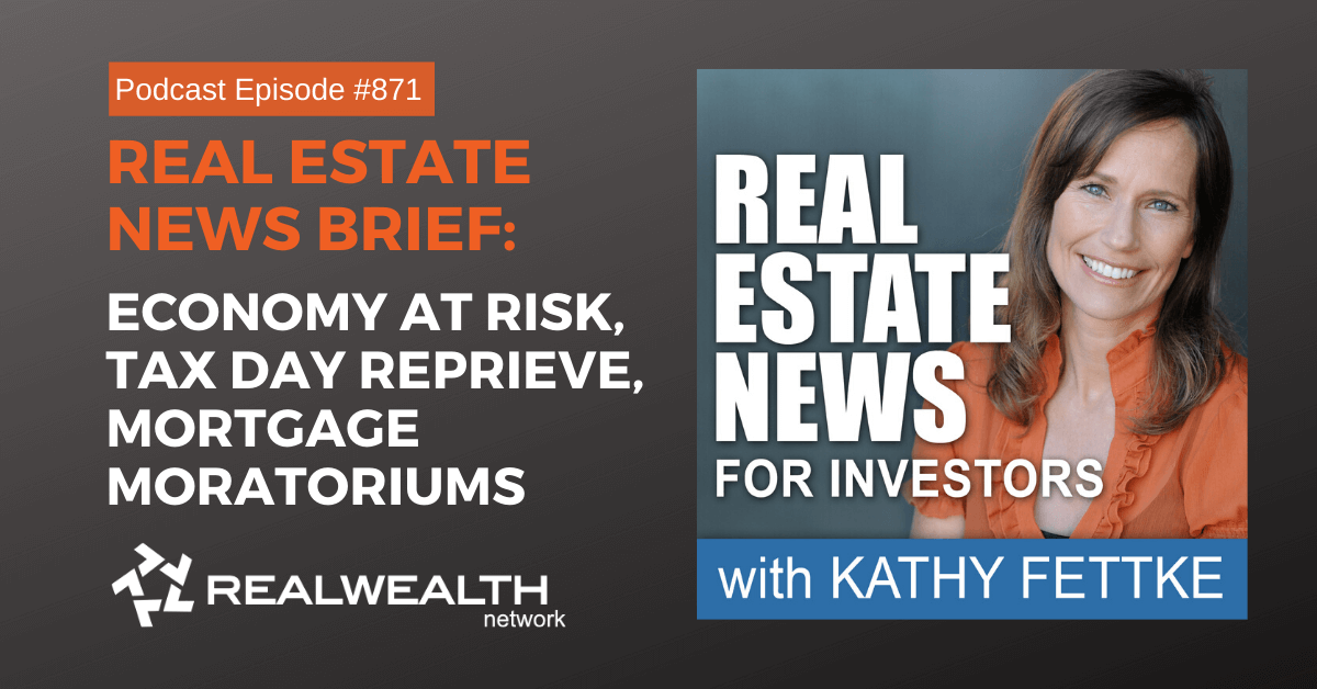 Real Estate News Brief: Economy at Risk, Tax Day Reprieve, Mortgage Moratoriums, Real Estate News Podcast Episode #871