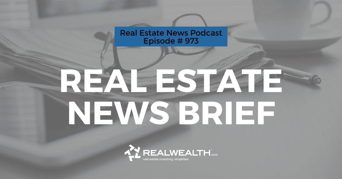 Fed Chief Urges Stimulus & Job Recovery Slows, Real Estate News for Investors Podcast Episode #973, Header