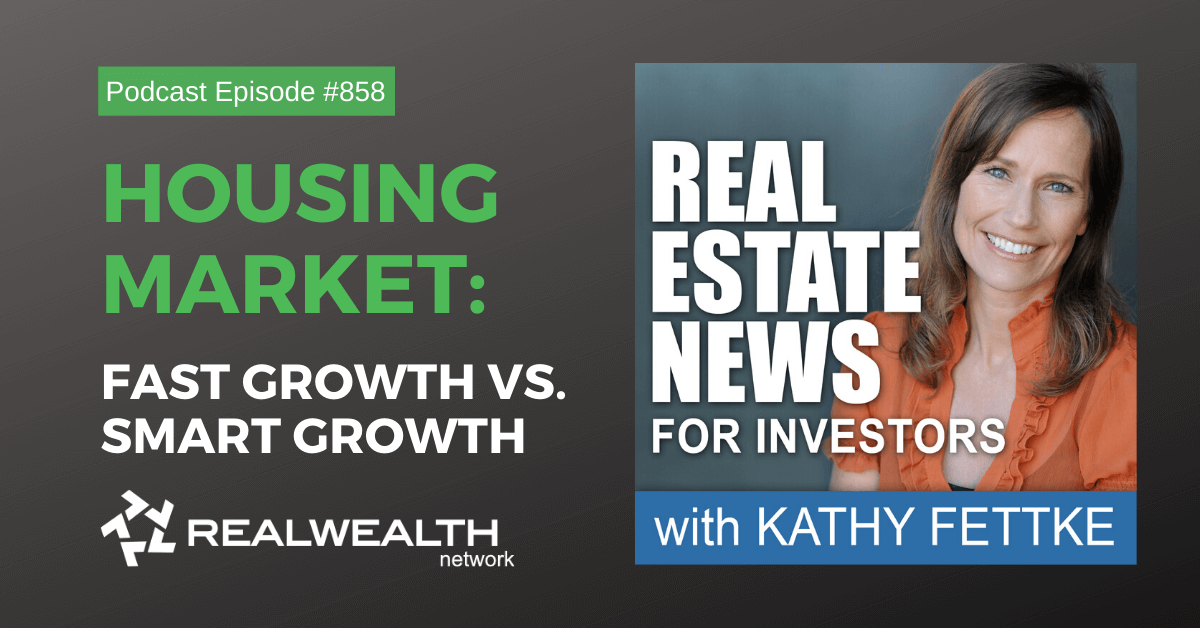 Housing Market: Fast Growth vs. Smart Growth,Real Estate News for Investrors Podcast Episode #858
