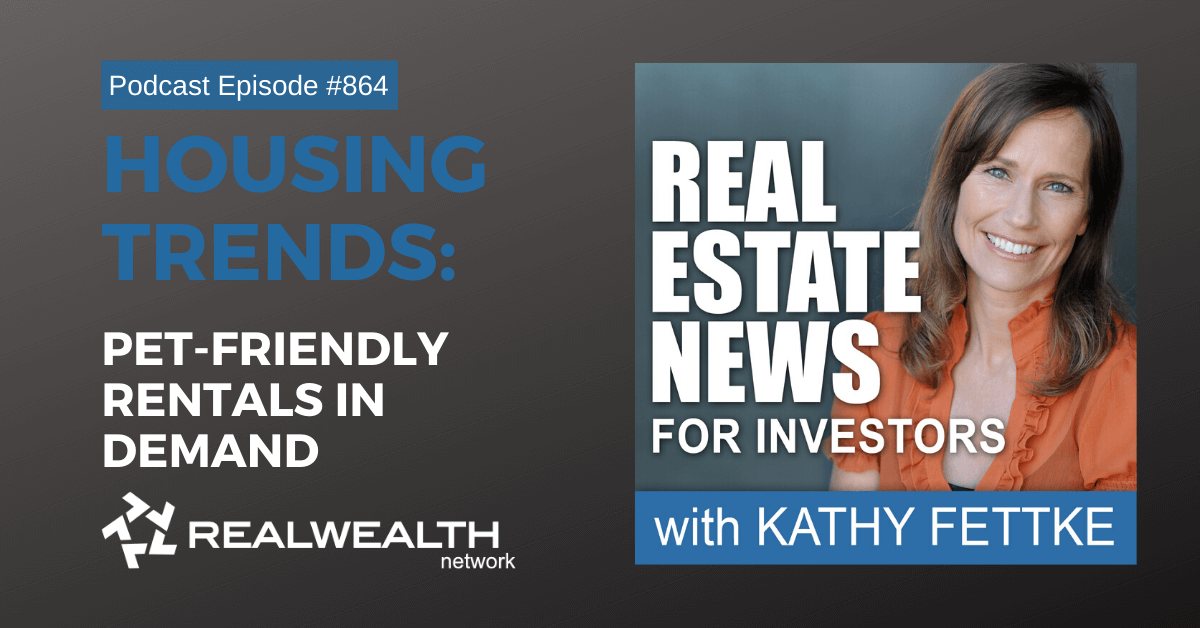 Housing Trends: Pet-Friendly Rentals in Demand, Real Estate News for Investors Podcast Episode #864