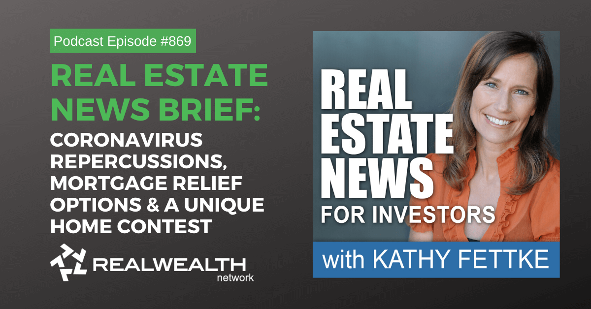 Coronavirus Repercussions, Mortgage Relief Options, Unique Home Contest, Real Estate News for Investors Podcast Episode #869