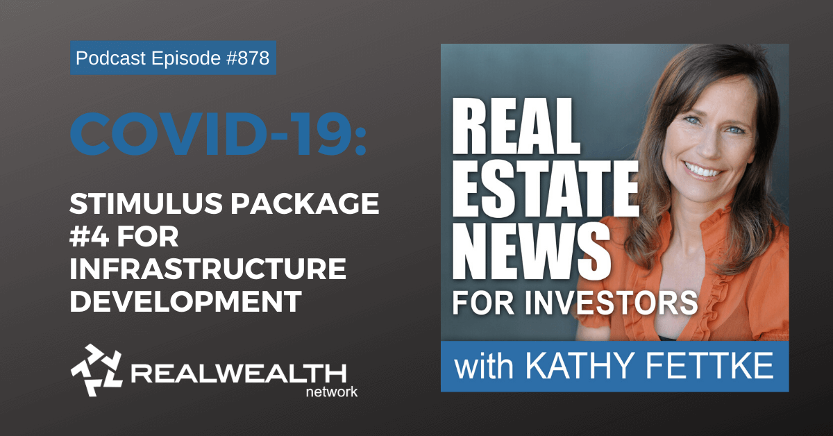 COVID-19: Stimulus Package #4 for Infrastructure Development, Real Estate News for Investors Podcast Episode #878