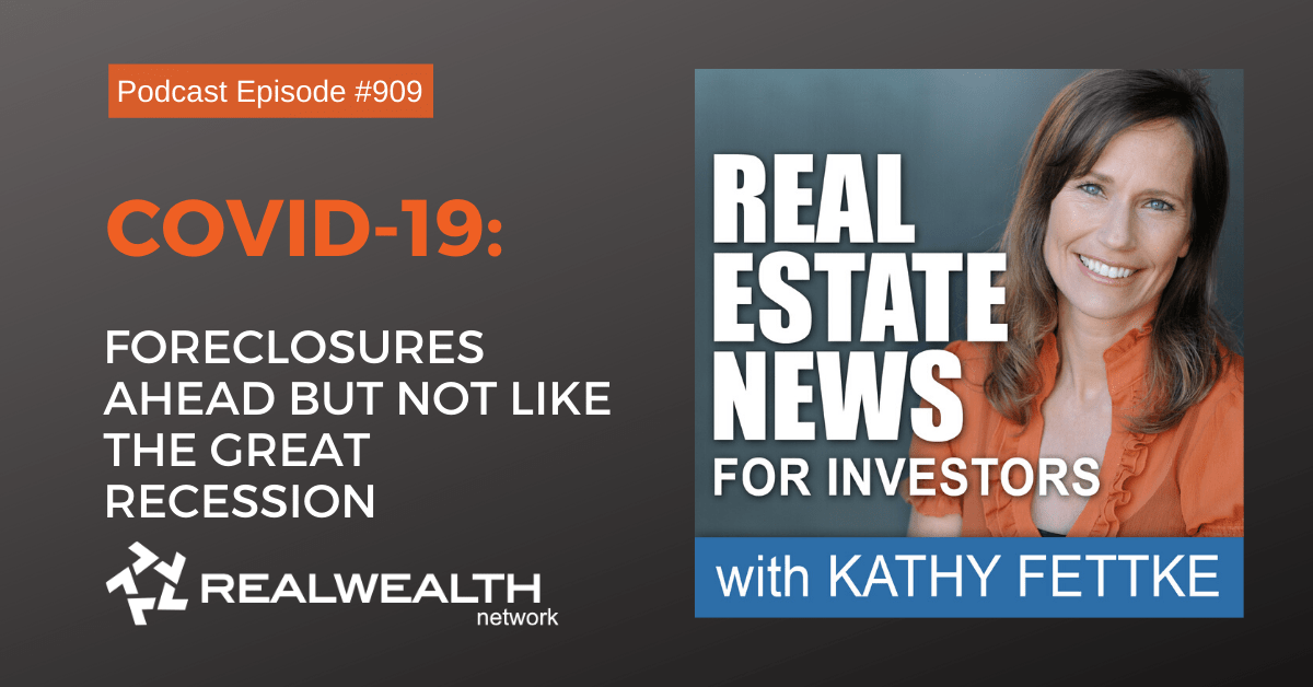 COVID-19: Foreclosures Ahead But Not Like the Great Recession, Real Estate News for Investors Podcast Episode #909