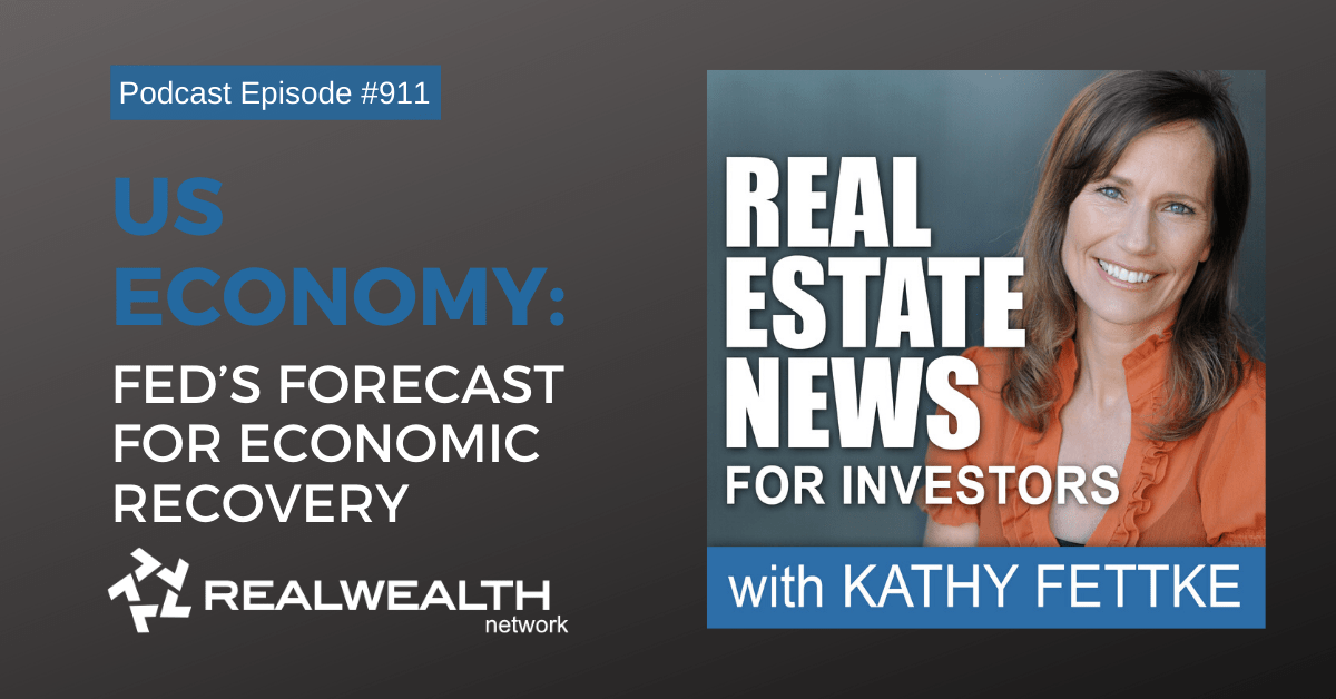 U.S. Economy: Fed's Forecast for Economic Recovery, Real Estate News for Investors Podcast Episode #911