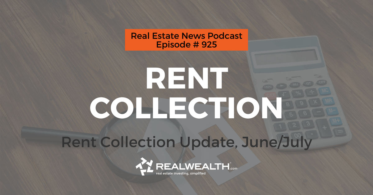 Property Management: Rent Collection Update, June/July, Real Estate News for Investors Podcast Episode #925