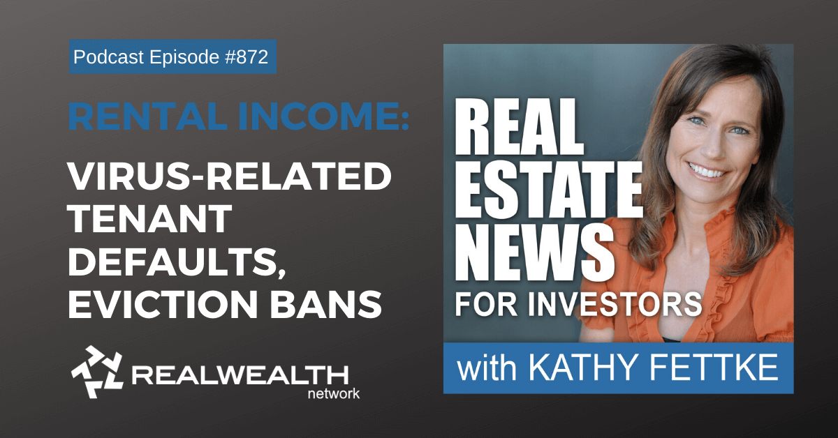 Rental Income: Virus-Related Tenant Defaults, Eviction Bans, Real Estate News for Investors Podcast Episode #872