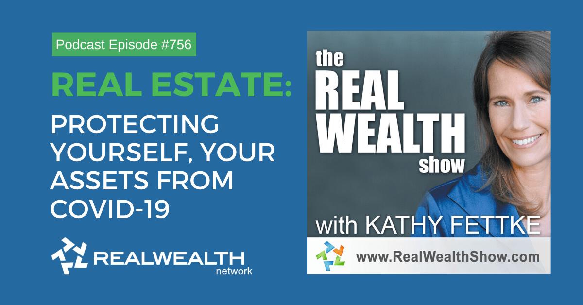 Real Estate: Protecting Yourself, Your Assets from COVID-19, Real Wealth Show Podcast Episode #756