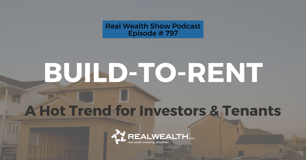 Build-to-Rent: A Hot Trend for Investors & Tenants, Real Wealth Show Podcast Episode #797 Header
