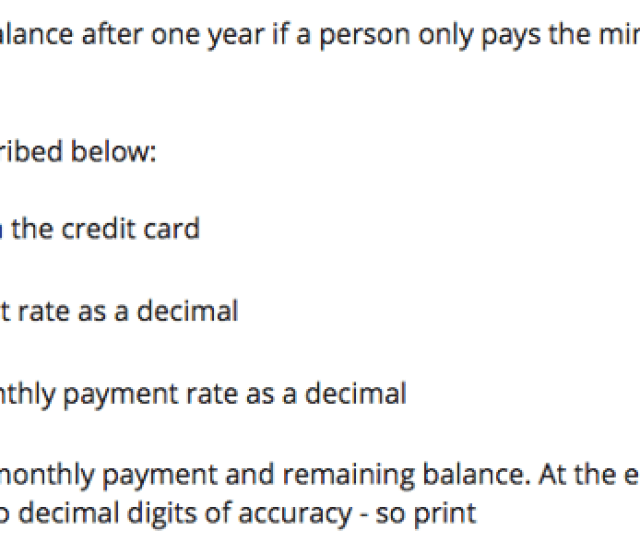 Question Write A Program To Calculate The Credit Card Balance After One Year If A Person Only Pays The Min