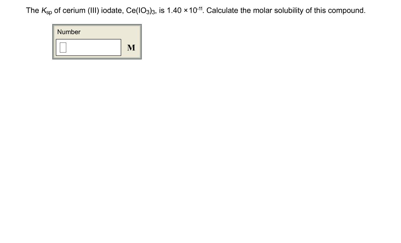 Solved The Ksp Of Cerium Iii Iodate Ce Io3 3 Is 1 40