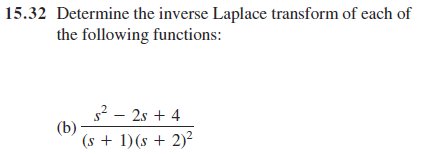 media%2Fb8d%2Fb8d29baa 9f77 4180 9371 bb0b227703b1%2FphpAdeQGA - 15.32 Determine the inverse Laplace transform of each of the following functions: (b) s^2 - 2s + 4/(s + 1)(s + 2)^2