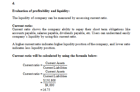d. Evaluation of profitability and liquidity: The liquidity of company can be measured by assessing current ratio. Current ra