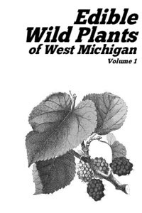 Edible Wild Plants of West Michigan, Volume 1