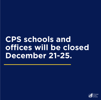 CPS schools and offices will be closed December 21-25.