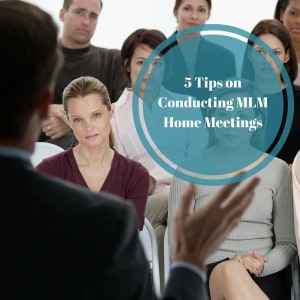 5 Tips on Conducting MLM Home Meetings