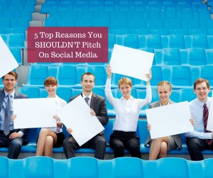5 Top Reasons You SHOULDN'T Pitch On Social Media