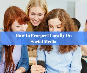 How to Prospect Locally On Social Media