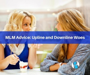 MLM Advice: Upline and Downline Woes