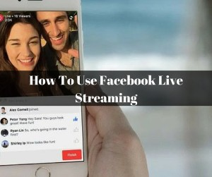 How To Use Facebook Live Video Streaming