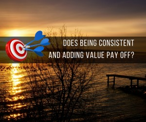 Does Being Consistent And Adding Value Pay Off?
