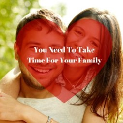 You Need To TakeTime For Your Family