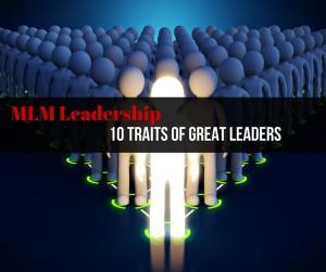 MLM Leadership: 10 Traits of Great Leaders
