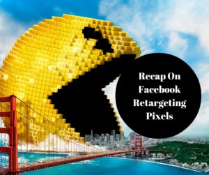 Recap On Facebook Retargeting Pixels
