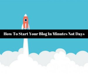 How To Start Your Blog In Minutes Not Days