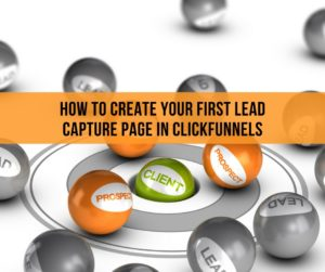 How To Create Your First Lead Capture Page In Clickfunnels