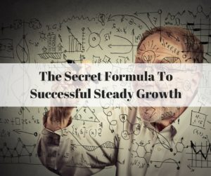 The Secret Formula To Successful Steady Growth