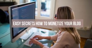Easy Secrets How To Monetize Your Blog