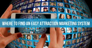 Where To Find An Easy Attraction Marketing System
