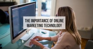 The Importance of Online Marketing Technology