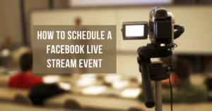 How To Schedule A Facebook Live Stream Event