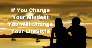 If You Change Your Mindset You Will Change Your LifeStyle