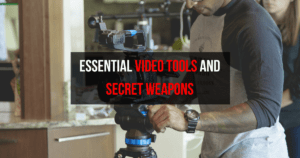 Essential Video Tools And Secret Weapons