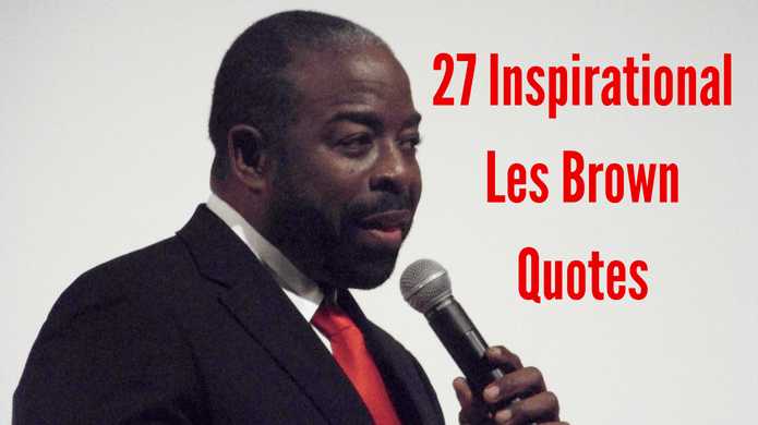 27 Inspirational Les Brown Quotes to Reawaken Your Greatness