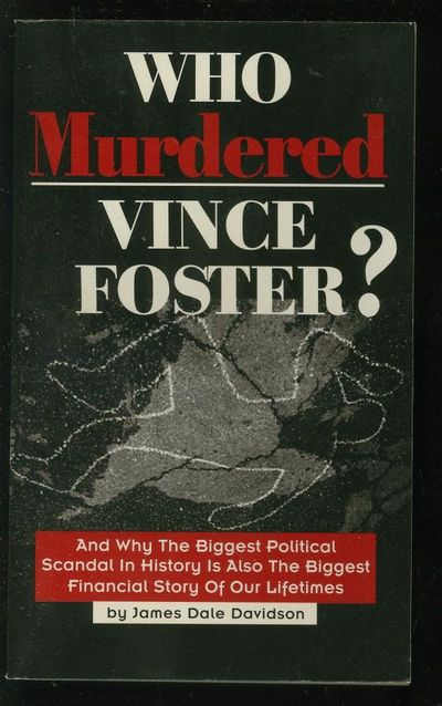 Who Murdered Vince Foster?: And Why the Biggest Political ...
