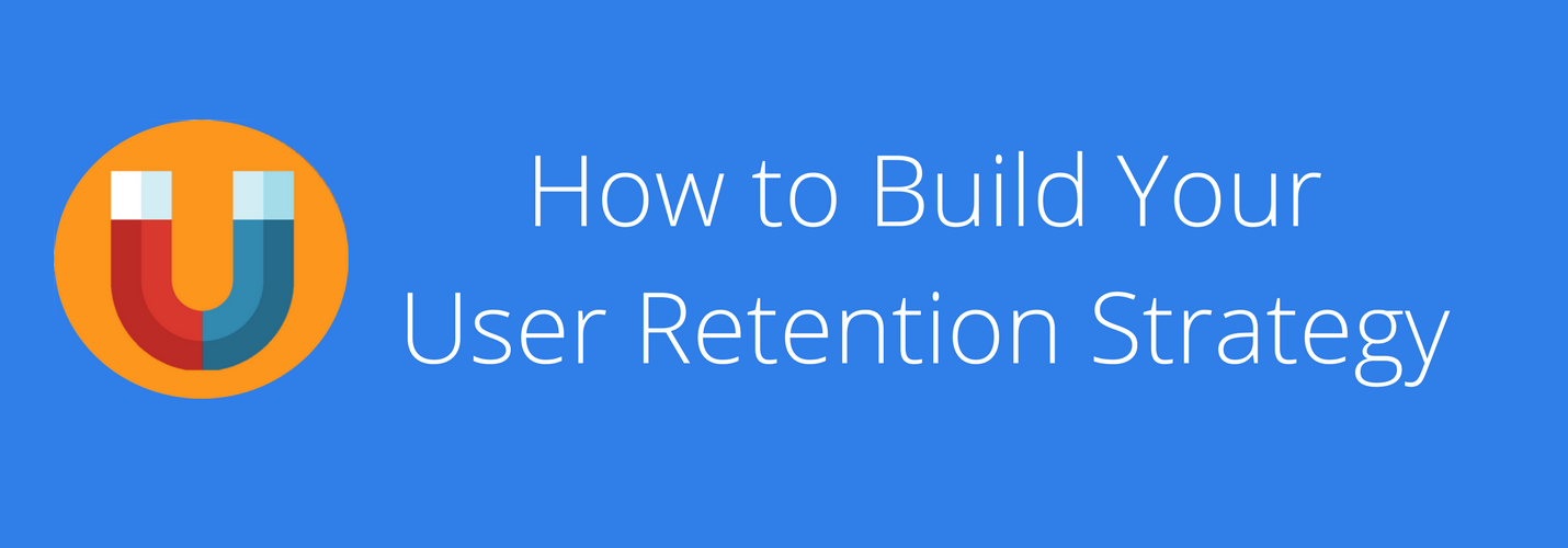 Build-Your-User-Retention-Strategy