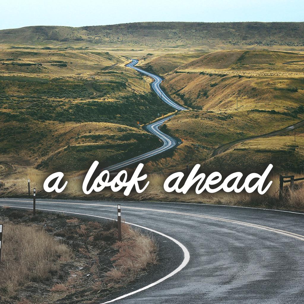 A Look Ahead