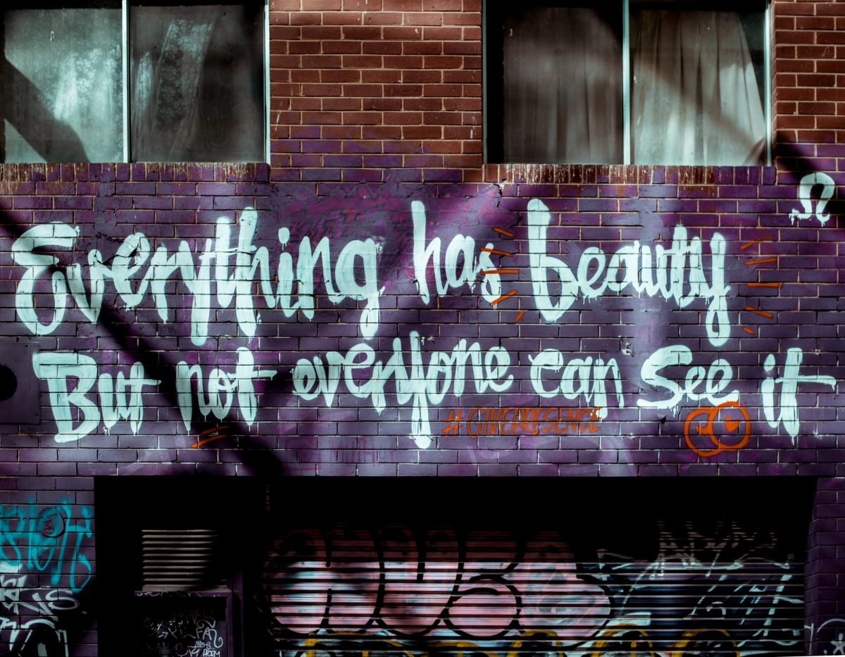 Everything has beauty, but not everyone can see it